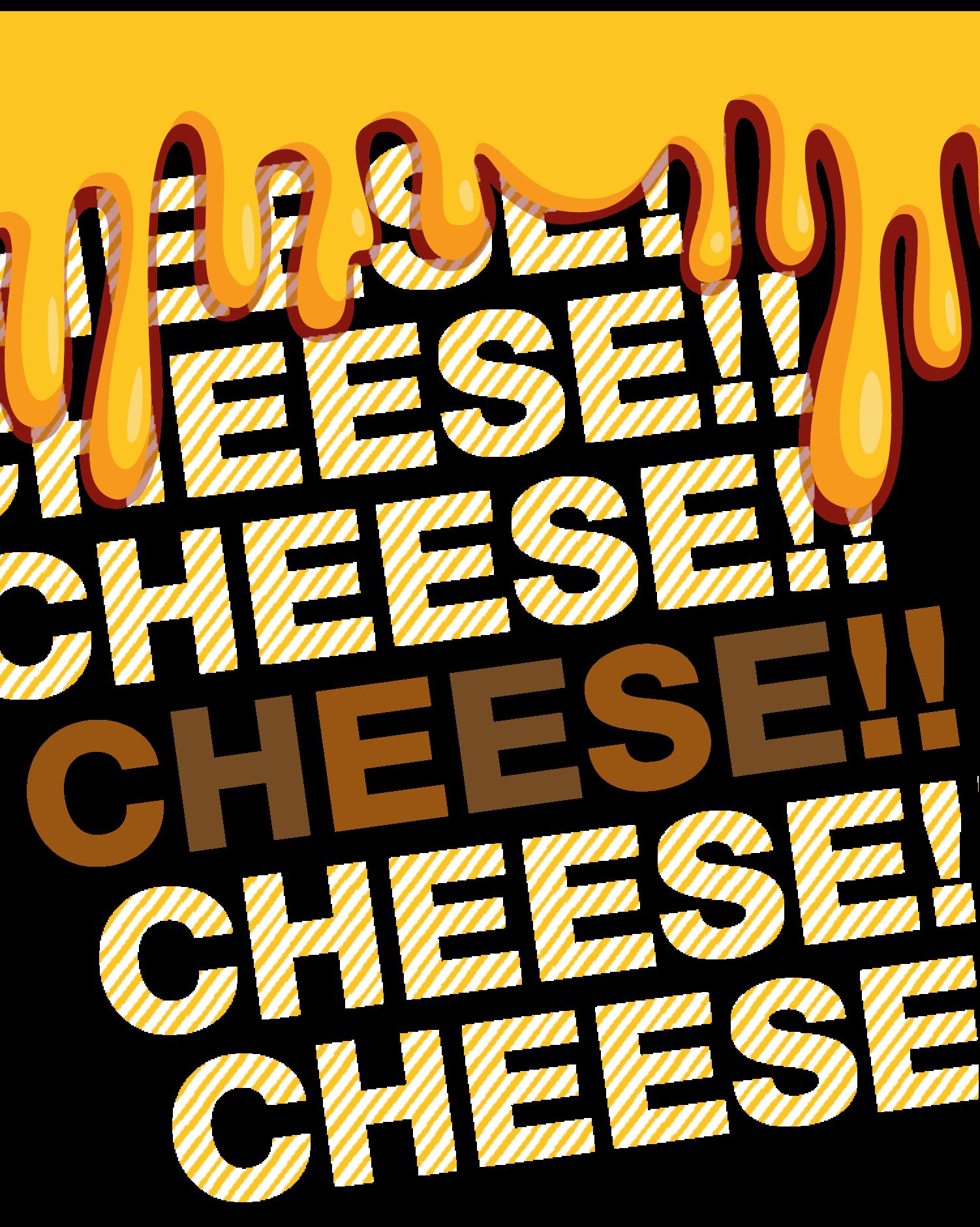 CHEESE! CHEESE! CHEESE! CHEESE! CHEESE!
